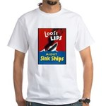 Loose Lips Sink Ships (Front) White T-Shirt