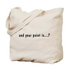 And Your Point Is? Tote Bag