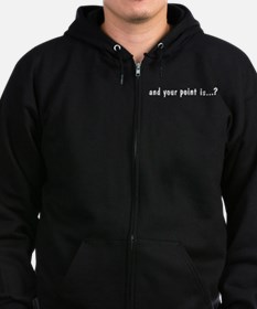 And Your Point Is? Zip Hoodie