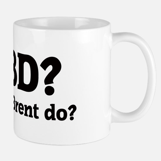 What would Brent do? Mug