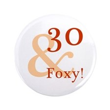 "Foxy 30th Birthday 3.5"" Button"