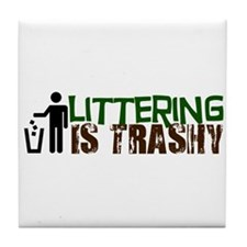 Littering is Trashy Tile Coaster