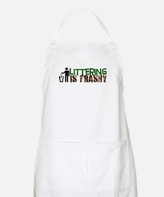 Littering is Trashy Apron