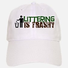 Littering is Trashy Baseball Baseball Cap
