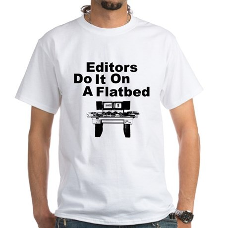 Editors Do it on a Flatbed White T-Shirt