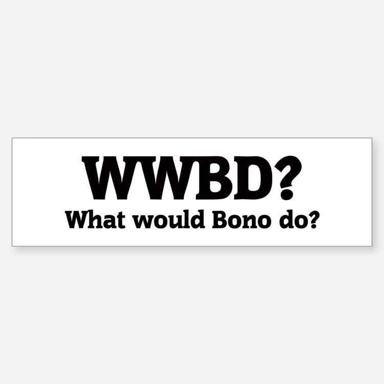 What would Bono do? Bumper Bumper Bumper Sticker