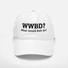 What would Bob do? Baseball Baseball Cap
