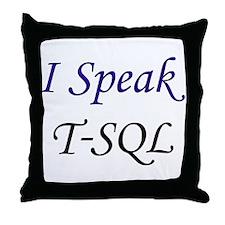 """""""I Speak T-SQL"""" Throw Pillow"""