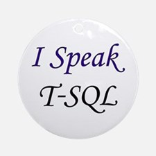 """I Speak T-SQL"" Ornament (Round)"