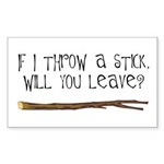 If I Throw A Stick Will You Leave Sticker