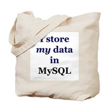 """""""I store my data in MySQL"""" Tote Bag"""