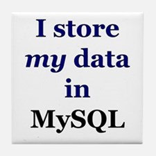 """I store my data in MySQL"" Tile Coaster"