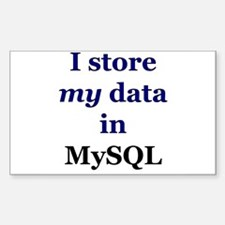 """I store my data in MySQL"" Rectangle Decal"