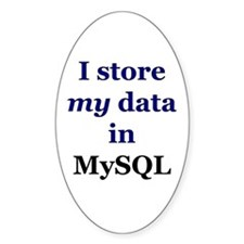 """I store my data in MySQL"" Oval Decal"