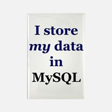 """I store my data in MySQL"" Rectangle Magnet"