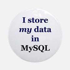 """I store my data in MySQL"" Ornament (Round)"