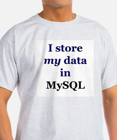 """I store my data in MySQL"" Ash Grey T-Shirt"