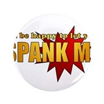 """Spank Me!"" 3.5"" Button (100 pack)"