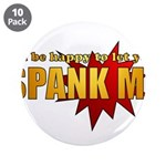 """Spank Me!"" 3.5"" Button (10 pack)"