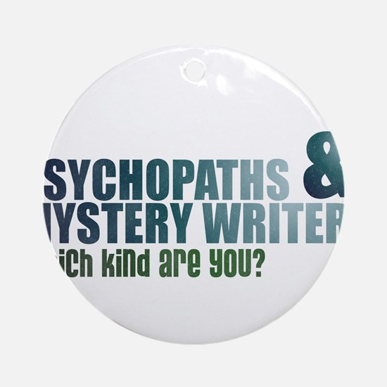 """Psychopaths and Mystery Writ Ornament (Round)"