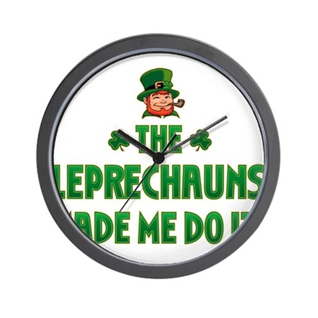 The Leprechauns Made Me Do It Wall Clock