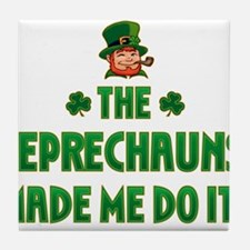 The Leprechauns Made Me Do It Tile Coaster