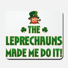 The Leprechauns Made Me Do It Mousepad