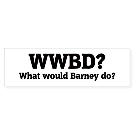 What would Barney do? Bumper Sticker