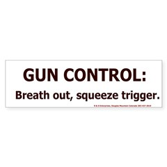 Breath out, squeeze trigger
