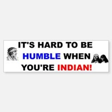 Hard To Be Humble Indian Bumper Bumper Sticker