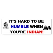 Hard To Be Humble Indian Bumper Sticker