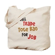 Will Trade Tote Bag for Job Tote Bag