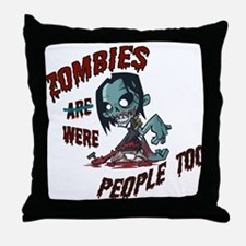 Zombies Were People Too Throw Pillow