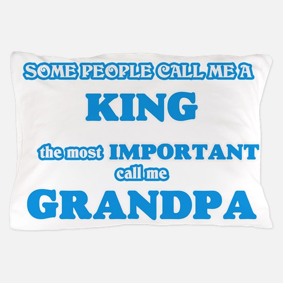 Some call me a King, the most importan Pillow Case