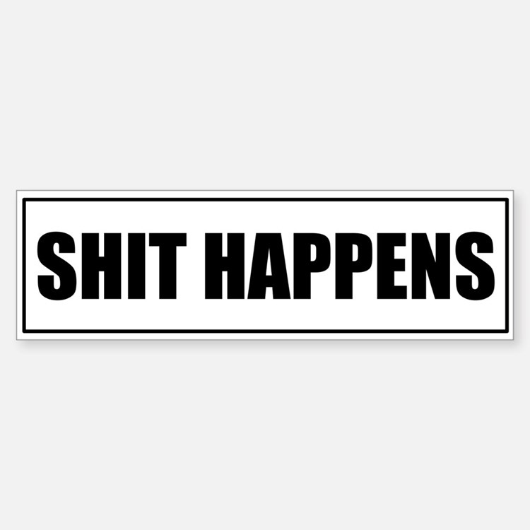 SHIT HAPPENS Bumper Bumper Sticker