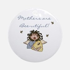 Mothers Are Bee-utiful Ornament (Round)