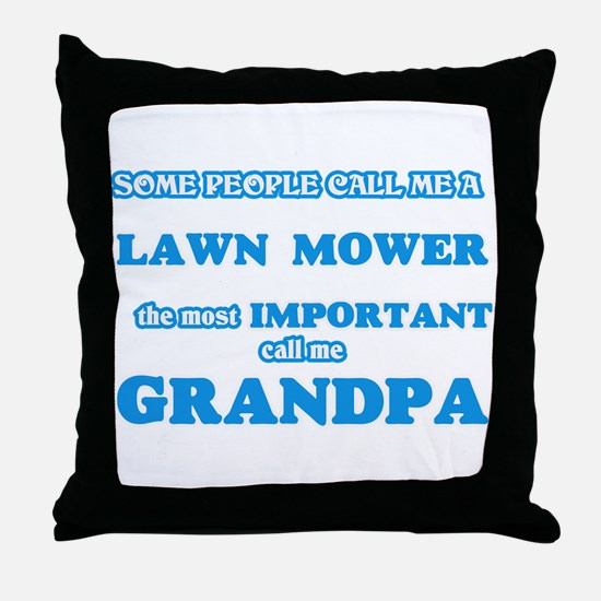 Some call me a Lawn Mower, the most i Throw Pillow