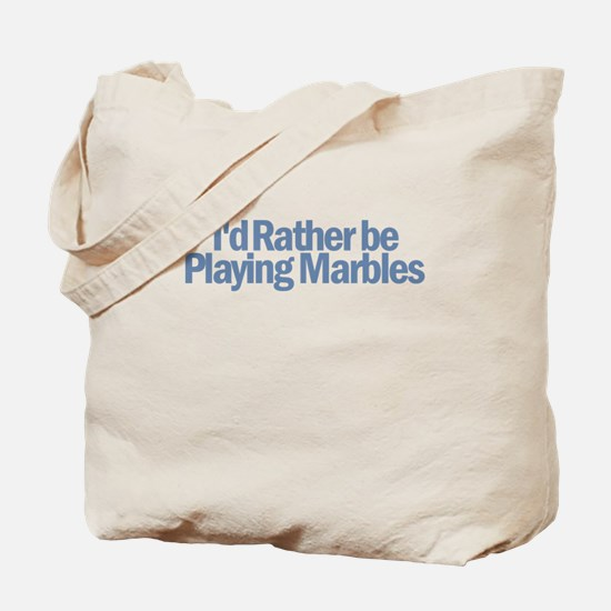I'd Rather be Playing Marbles Tote Bag