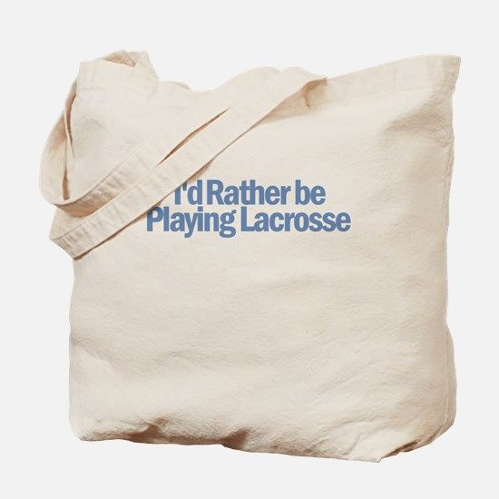 I'd Rather be Playing Lacross Tote Bag