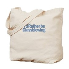 I'd Rather be Glassblowing Tote Bag