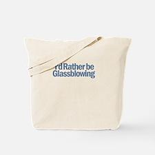 I'd Rather be Glassblowing Tote Bag