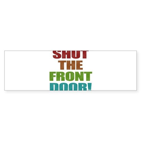 Shut The Front Door Sticker (Bumper)