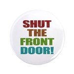 "Shut The Front Door 3.5"" Button (100 pack)"