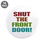 "Shut The Front Door 3.5"" Button (10 pack)"