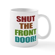 Shut The Front Door Small Mug
