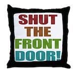 Shut The Front Door Throw Pillow
