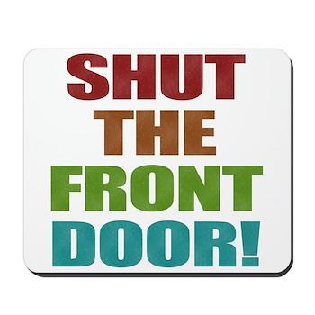 Shut The Front Door Mousepad