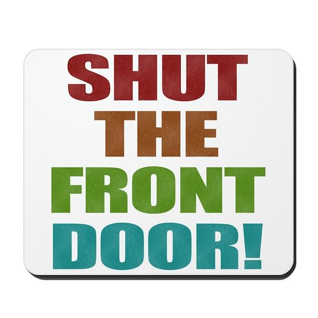 Shut the front door mousepad by castle060