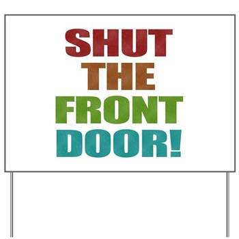 Shut The Front Door Yard Sign