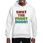 Shut The Front Door Hooded Sweatshirt